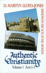 Authentic Christianity Vol. 1: Acts 1-3
