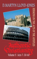 Authentic Christianity Vol. 5: Acts 7:30-60