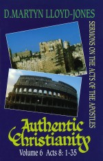 Authentic Christianity Vol. 6: Acts 8:1-35