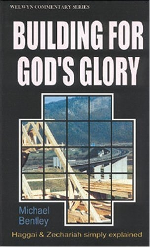 Building for Gods Glory, Haggai and Zechariah simply explained