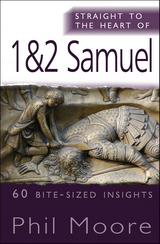 Straight to the Heart of 1&2 Samuel: 60 bite-sized insights