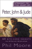 Straight to the Heart of Peter, John and Jude: 60 bite-sized insights