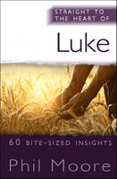 Straight to the Heart of Luke: 60 bite-sized insights