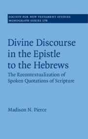 Divine Discourse in the Epistle to the Hebrews: The Recontextualization of Spoken Quotations of Scripture