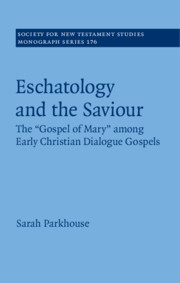 Eschatology and the Saviour The 'Gospel of Mary' among Early Christian Dialogue Gospels
