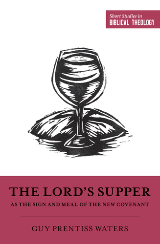 The Lord's Supper as the Sign and Meal of the New Covenant