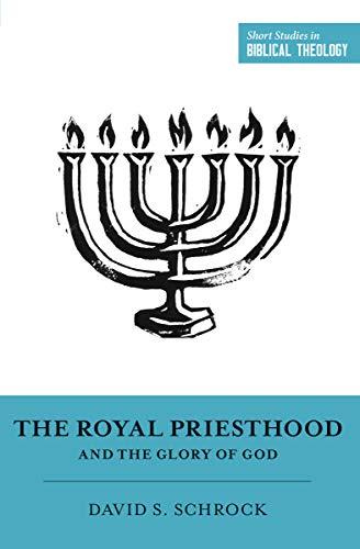 The Royal Priesthood and the Glory of God