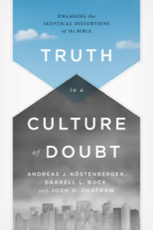 Truth in a Culture of Doubt: Engaging the Skeptical Distortions of the Bible