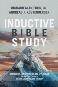 Inductive Bible Study Observation, Interpretation, and Application through the Lenses of History, Literature, and Theology