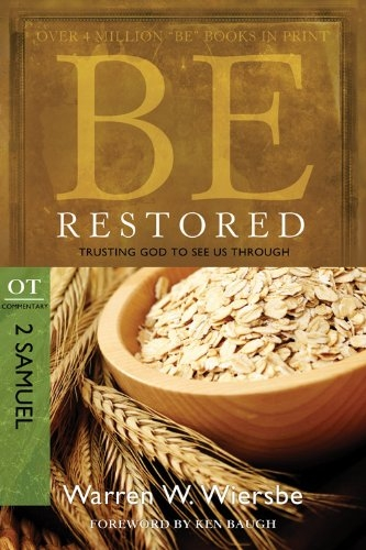 Be Restored (2 Samuel): Trusting God to See Us Through (The BE Series Commentary)