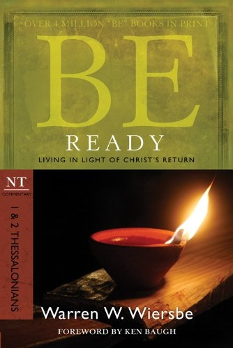 Be Ready (1 & 2 Thessalonians): Living in Light of Christ's Return (The BE Series Commentary)
