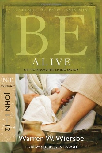 Be Alive (John 1-12): Get to Know the Living Savior