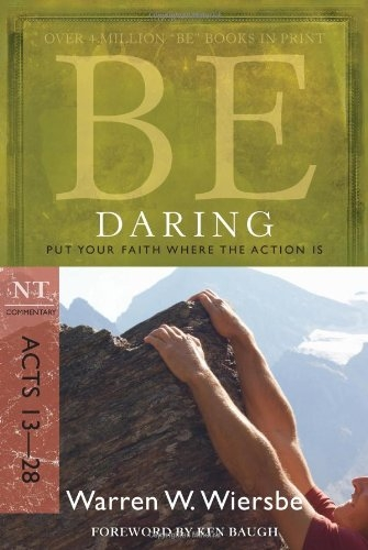 Be Daring (Acts 13-28): Put Your Faith Where the Action Is