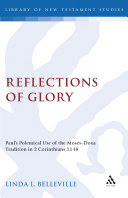 Reflections of Glory: Paul's Polemical Use of the Moses-Doxa Tradition in 2 Corinthians 3.1-18
