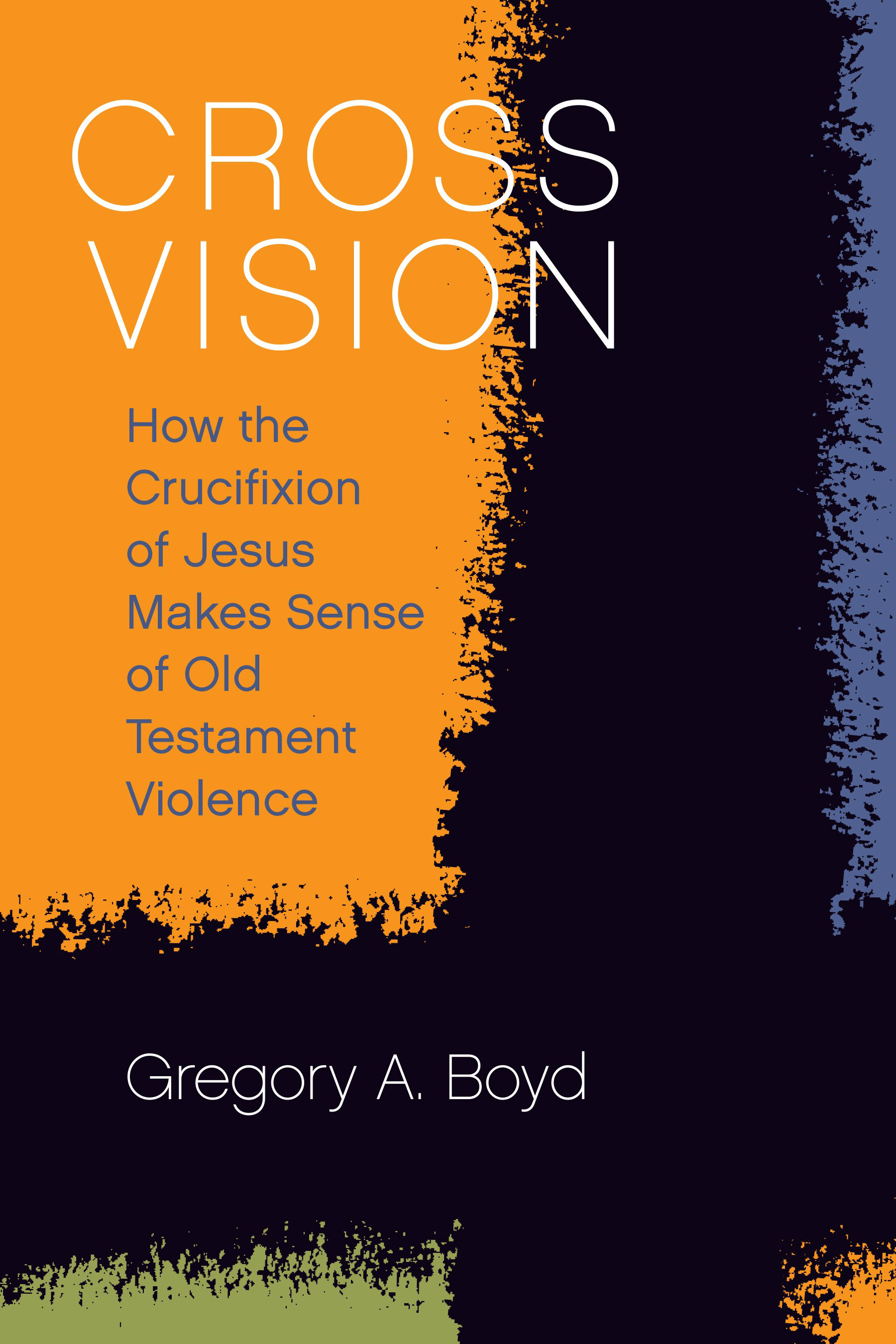 Cross Vision: How the Crucifixion of Jesus Makes Sense of Old Testament Violence (Theology for the People)
