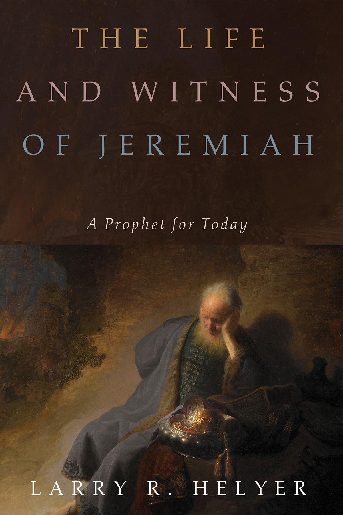 The Life and Witness of Jeremiah: A Prophet for Today