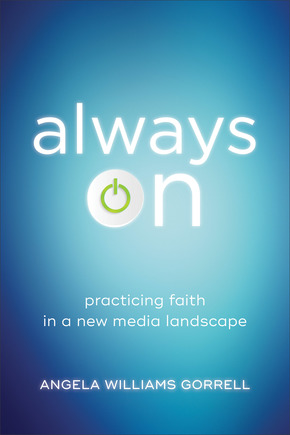 Always On: Practicing Faith in a New Media Landscape