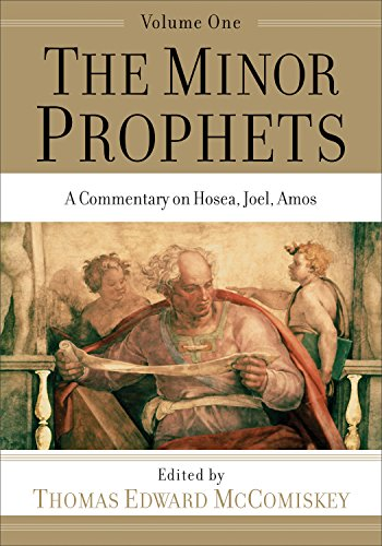 The Minor Prophets, Volume 1: A Commentary on Hosea, Joel, Amos