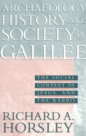 Archaeology, History & Society in Galilee: The Social Context of Jesus and the Rabbis