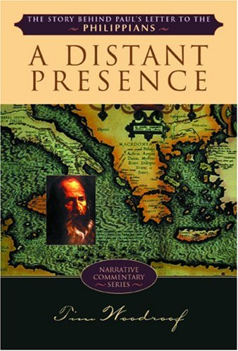 A Distant Presence: The Story Behind Paul's Letter to the Philippians