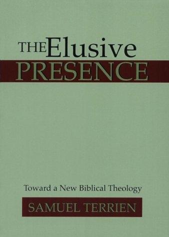 The Elusive Presence: Toward a New Biblical Theology