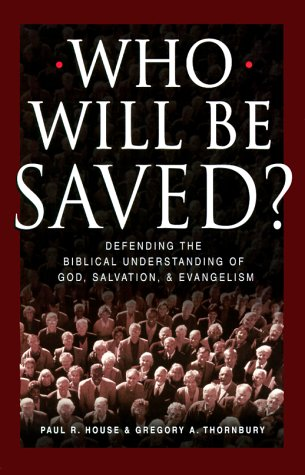 Who Will Be Saved?: Defending the Biblical Understanding of God, Salvation, and Evangelism
