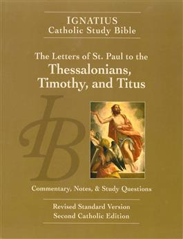 The Letters of St. Paul to the Thessalonians, Timothy, and Titus: Commentary, Notes and Study Questions