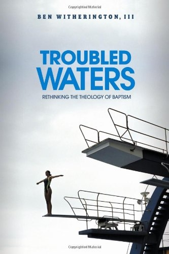 Troubled Waters: Rethinking the Theology of Baptism