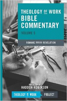 Theology of Work Bible Commentary: Volume 5: Romans through Revelation