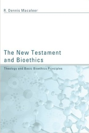 The New Testament and Bioethics: Theology and Basic Bioethics Principles