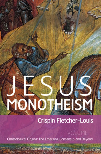 Jesus Monotheism: Volume 1: Christological Origins: The Emerging Consensus and Beyond