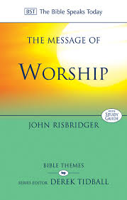 The Message of Worship: Celebrating the Glory of God in the Whole of Life