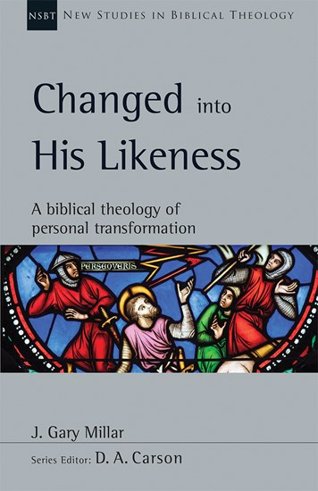 Changed Into His Likeness: A Biblical Theology Of Personal Transformation
