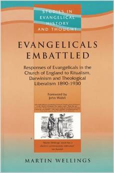 Evangelicals Embattled: Responses of Evangelicals in the Church of England to Ritualism, Darwinism and Theological Liberalism 1890-1930