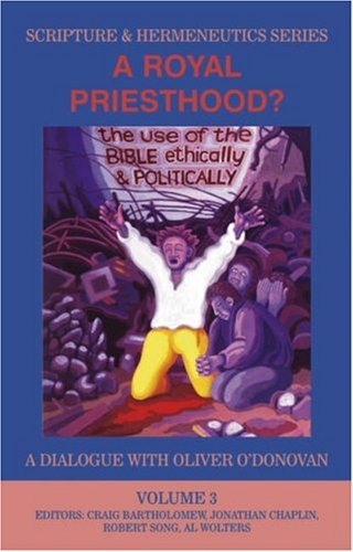 A Royal Priesthood: The Use of the Bible Ethically and Politically (Scripture and Hermeneutics Series - Vol. 3)