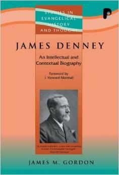 James Denney ( 1856-1917): An Intellectual and Contextual Biography