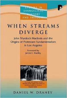 When Streams Diverge: John Murdoch MacInnis and the Origins of Protestant Fundamentalism in Los Angeles