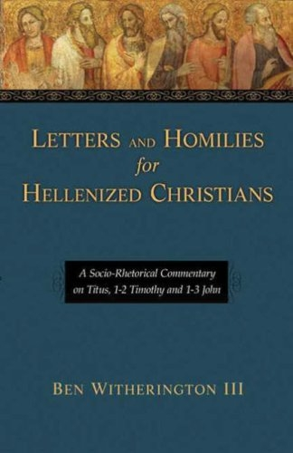 Letters and homilies for Hellenized Christians. Volume 1, A socio-rhetorical commentary on Titus, 1-2 Timothy and 1-3 John