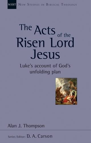 The Acts of the Risen Lord Jesus: Luke's Account of God's Unfolding Plan