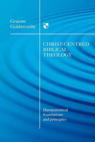 Christ-Centred Biblical Theology: Hermeneutical Foundations and Principles