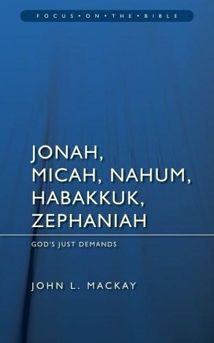 Jonah, Micah, Nahum, Habakkuk, Zephaniah: God's Just Demands
