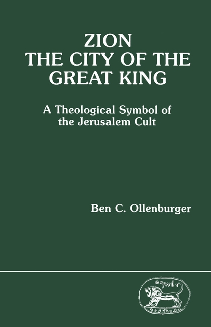 Zion, the City of the Great King: A Theological Symbol of the Jerusalem Cult