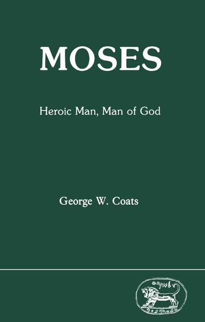 Moses: Heroic Man, Man of God