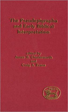 The Pseudepigrapha and Early Biblical Interpretation