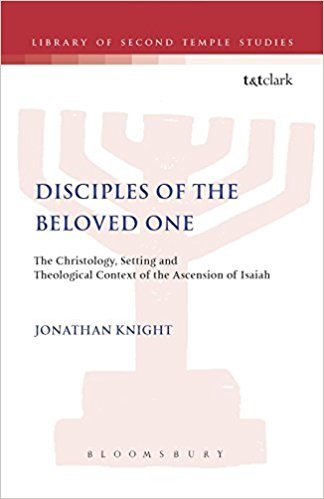 Disciples of the Beloved One: The Christology, Setting and Theological Context of the Ascension of Isaiah