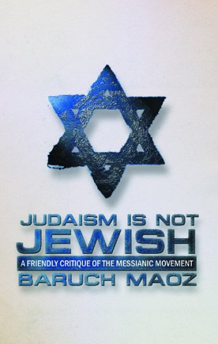 Judaism is Not Jewish: A Friendly Critique of the Messianic Movement