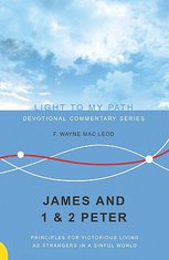 James and 1 & 2 Peter: Principles for Victorious Living as Strangers in a Sinful World