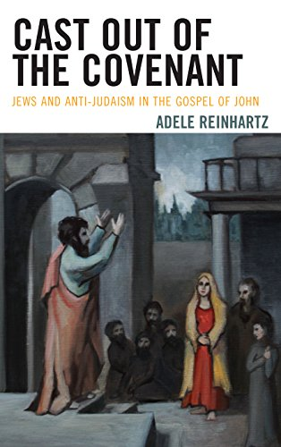 Cast Out of the Covenant: Jews and Anti-Judaism in the Gospel of John