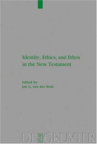 Identity, Ethics, and Ethos in the New Testament (Beihefte Zur Zeitschrift Fur Die Neutestamentliche Wissenschaft Und Die Kunde Der Alteren Kirche)