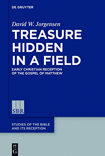 Treasure Hidden in a Field: Early Christian Reception of the Gospel of Matthew (Studies of the Bible and Its Reception (SBR) Book 6)